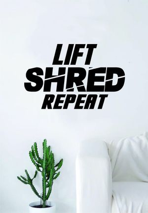 Lift Shred Repeat Gym Wall Decal Decor