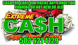CASH FOR CARS OR TRUCKS ANY CONDITION RUNNING OR NOT NEW OR OLD