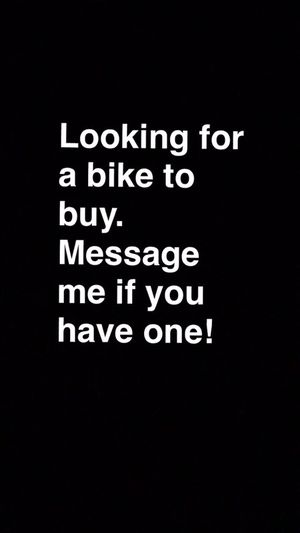 Need Bike, Will Pay Good Money For One